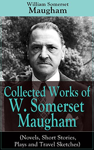 Collected Works of W. Somerset Maugham (Novels, Short Stories, Plays and Travel Sketches): A Collection of 33 works by the prolific British writer, author ... Moon and the Sixpence and The Magician PDF