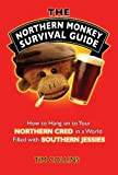 The Northern Monkey Survival Guide: How to Hold on to Your Northern Cred in a World Filled with Southern Jessies
