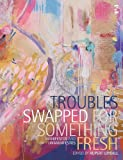 img - for Troubles Swapped for Something Fresh (Anthologies S.) by Rupert Loydell (Editor) (29-Jun-2009) Paperback book / textbook / text book
