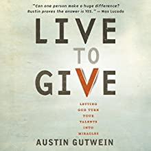 Live to Give: Let God Turn Your Talents into Miracles Audiobook by Austin Gutwein Narrated by Brandon Batchelar