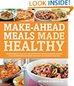 Make-Ahead Meals Made Healthy: Exceptionally Delicious and Nutritious Freezer-Friendly Recipes You Can Prepare in Advance and Enjoy