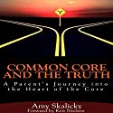 Common Core and the Truth: A Parent's Journey into the Heart of the Core (       UNABRIDGED) by Amy Skalicky Narrated by Claton Butcher