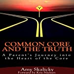 Common Core and the Truth: A Parent's Journey into the Heart of the Core | Amy Skalicky