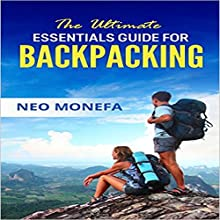Backpacking: The Ultimate Essentials Guide for Backpacking Audiobook by Neo Monefa Narrated by Rick Moore