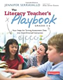 The Literacy Teachers Playbook, Grades 3-6: Four Steps for Turning Assessment Data into Goal-Directed Instruction