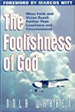 img - for Foolishness Of God: When Faith & Vision Reach Further Than Loneliness & Circumstances book / textbook / text book