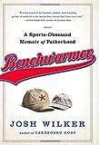 Benchwarmer: A Sports-Obsessed Memoir of Fatherhood