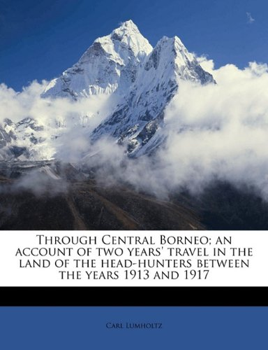 Through Central Borneo; an account of two years' travel in the land of the head-hunters between the years 1913 and 1917