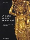 echange, troc Marie-France Dupuy-Baylet - Les bronzes du mobilier national 1800-1870 : L'heure, le feu, la lumière