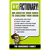 Fictionary! 300 Addictive Word Games (Letters A-E) (Fun and Games Book 1) ~ The Manshoes Family