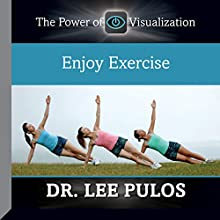 Enjoy Exercise (       UNABRIDGED) by Dr. Lee Pulos Narrated by Dr. Lee Pulos