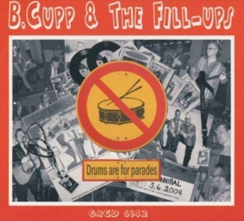 Drums Are for Parades by B. Cupp & The Fill-Ups (2007-10-09)