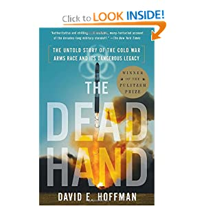 The Dead Hand: The Untold Story of the Cold War Arms Race and Its Dangerous Legacy by David Hoffman