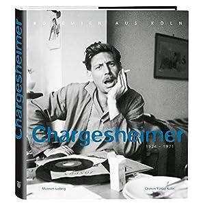 Chargesheimer 1924-1971: Bohemien aus Köln