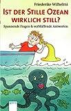 Ist der Stille Ozean wirklich still? Spannende Fragen und verblüffende Antworten - Friederike Wilhelmi