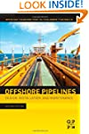 Offshore Pipelines: Design, Installat...