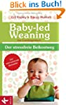 Baby-led Weaning - Das Grundlagenbuch...