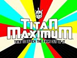 Titan Maximum Season 1