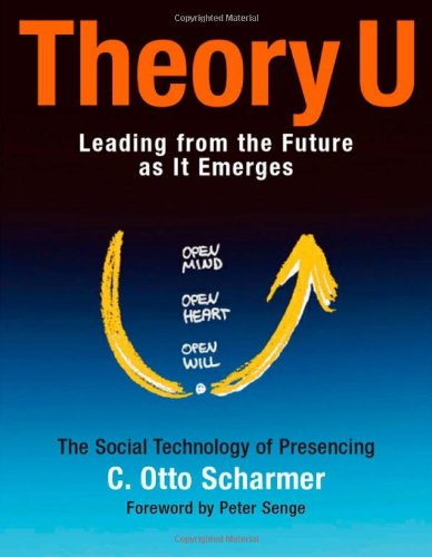 Theory U: Learning from the Future as It Emerges: Learning from the Futures as It Emerges (BK Business)