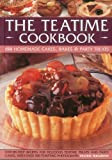 img - for The Teatime Cookbook - 150 Homemade Cakes, Bakes & Party Treats: Delectable recipes for afternoon teas and party cakes, shown in 450 step-by-step photographs book / textbook / text book