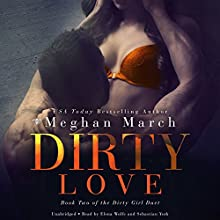 Dirty Love: The Dirty Girl Duet Series, Book 2 Audiobook by Meghan March Narrated by Sebastian York, Elena Wolfe