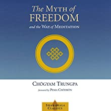 The Myth of Freedom and the Way of Meditation (       UNABRIDGED) by Chögyam Trungpa, Pema Chödrön (foreword), John Baker (editor), Marvin Casper Narrated by Roger Clark