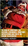 img - for The Book of Christmas: The Customs, Ceremonies, Traditions, Superstitions and Fun of the Season (Illustrated) book / textbook / text book