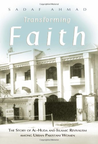 Transforming Faith: The Story of Al-Huda and Islamic Revivalism among Urban Pakistani Women (Gender and Globalization)