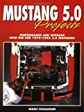 Mustang 5.0 Projects: Performance and Upgrade How-Tos for 1979 - 1995 5.0 Mustangs