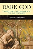 img - for Dark God: Cruelty, Sex, and Violence in the Old Testament book / textbook / text book
