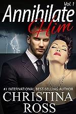 Annihilate Him: Vol. 1 (The Annihilate Me/Unleash Me Series) (Annihilate Me 2)