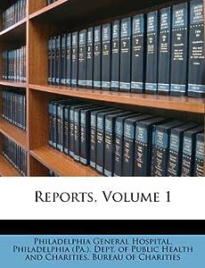 Reports, Volume 1: Philadelphia General Hospital, Philadelphia (Pa