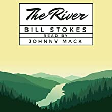 The River Audiobook by Bill Stokes Narrated by Johnny Mack