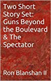 Two Short Story Set: Guns Beyond the Boulevard & The Spectator