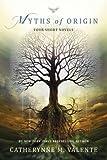 Myths of Origin: Four Short Novels