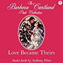 Love Became Theirs (       UNABRIDGED) by Barbara Cartland Narrated by Anthony Wren