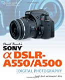 David Busch's Sony Alpha DSLR-A550/A500 Guide to Digital Photography (David Busch's Digital Photography Guides) BUSCH