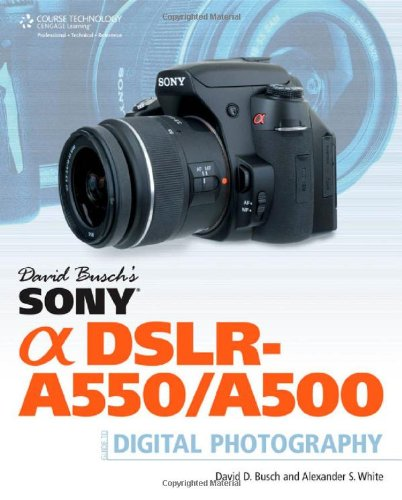 David Busch's Sony Alpha DSLR-A550/A500 Guide to Digital Photography