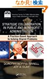Strategic Collaboration in Public and Nonprofit Administration: A Practice-Based Approach to Solving Shared Problems (ASPA...