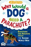 img - for Why Would a Dog Need A Parachute?: Questions and Answers About the Second World War book / textbook / text book