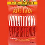 Irrational Persistence: Seven Secrets That Turned a Bankrupt Startup Into a $231,000,000 Business | Dave Zilko