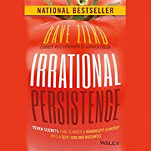 Irrational Persistence: Seven Secrets That Turned a Bankrupt Startup Into a $231,000,000 Business Audiobook by Dave Zilko Narrated by Chris Kayser