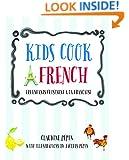 Kids Cook French: Les enfants cuisinent a la francaise
