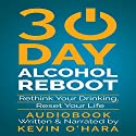30 Day Alcohol Reboot: Rethink Your Drinking, Reset Your Life Audiobook by Kevin O'Hara Narrated by Kevin O'Hara