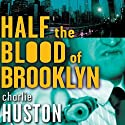 Half the Blood of Brooklyn (       UNABRIDGED) by Charlie Huston Narrated by Scott Brick