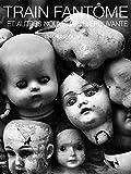 Train Fantôme: Et autres nouvelles d'épouvante (French Edition)
