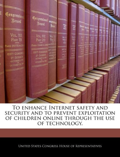 To Enhance Internet Safety and Security and to Prevent Exploitation of Children Online Through the Use of Technology.