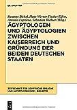 Ägyptologen und Ägyptologien zwischen Kaiserreich und Gründung der beiden deutschen Staaten (Zeitschrift für ägyptische Sprache und Altertumskunde - Beiheft)
