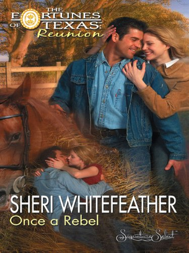 Sheri WhiteFeather - Once a Rebel (The Fortunes of Texas: Reunion Book 9)