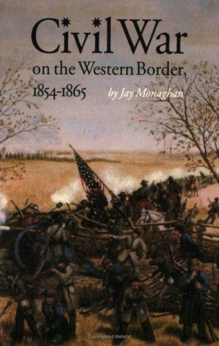 Civil War on the Western Border, 1854-1865, JAY MONAGHAN